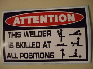 welding+stickers | FUNNY WELDING STICKER - THIS WELDER IS SKILLED AT ALL POSITIONS