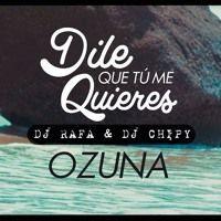 Ozuna - Dile Que Tu Me Quieres (Dj Rafa & Dj Chipy) by @Rafael Barrera on SoundCloud