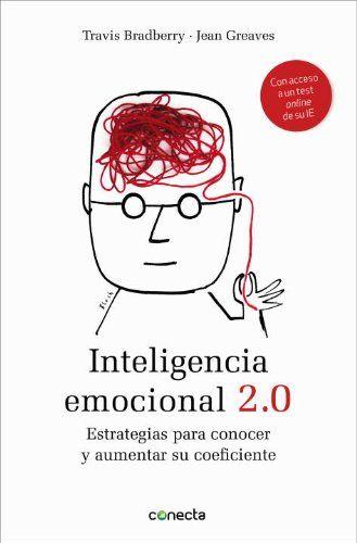 Inteligencia emocional 2.0: Estrategias para conocer y aumentar su coeficiente: Amazon.es: TRAVIS/GREAVES,JEAN BRADBERRY, GARCIA BERTRAN ANA;: Libros