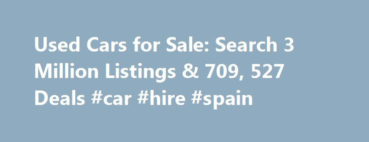 Used Cars for Sale: Search 3 Million Listings & 709, 527 Deals #car #hire #spain http://india.remmont.com/used-cars-for-sale-search-3-million-listings-709-527-deals-car-hire-spain/  #used cars prices # Used Cars For Sale Loading. Analysis for Cars For Sale Top Sedans Used Toyota Camry Save $6,910 on 10,723 Deals 35,418 Listings from $399 Used Honda Accord Save $7,361 on 12,612 Deals 33,693 Listings from $399 Used Nissan Altima Save $7,939 on 15,084 Deals 40,968 Listings from $300 Used…
