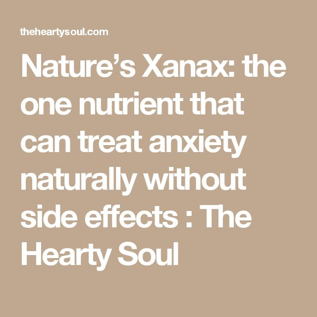 Nature's Xanax: the one nutrient that can treat anxiety naturally without side effects : The Hearty Soul