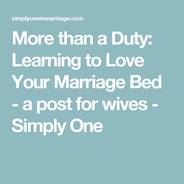 More than a Duty: Learning to Love Your Marriage Bed - a post for wives - Simply One