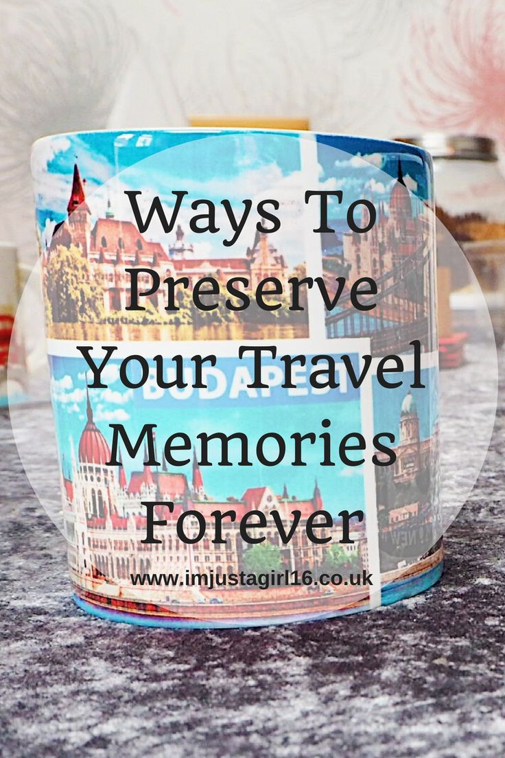 Ways To Preserve Your Travel Memories Forever