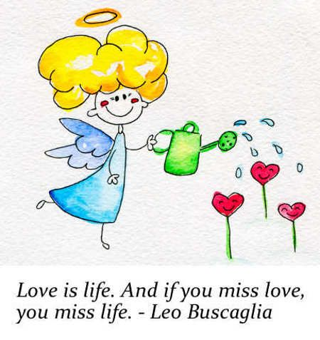 """""""Love is life. And if you miss love, you miss life."""" - Leo Buscaglia"""