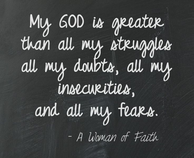 Amen... my God is greater than all my struggles, all my doubts, all my insecurities, and all my fears. A Woman of Faith