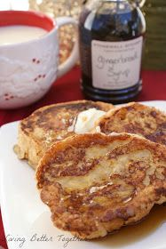 Living Better Together: Eggnog French Toast with Gingerbread Syrup