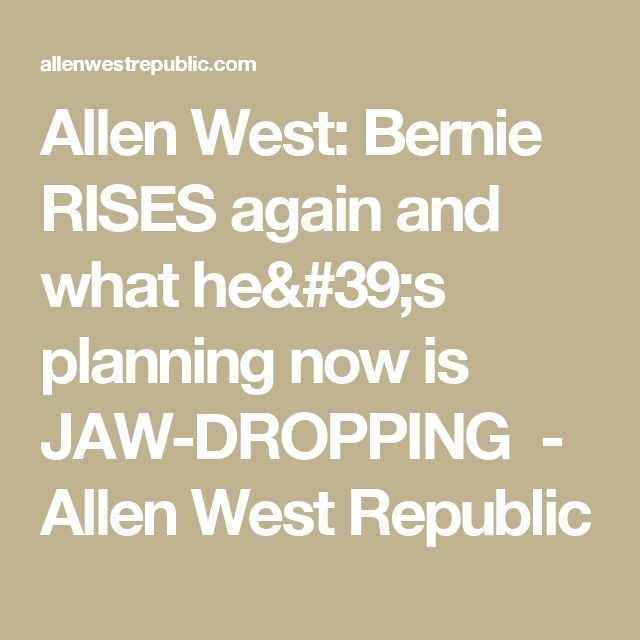 Allen West: Bernie RISES again and what he's planning now is JAW-DROPPING - Allen West Republic