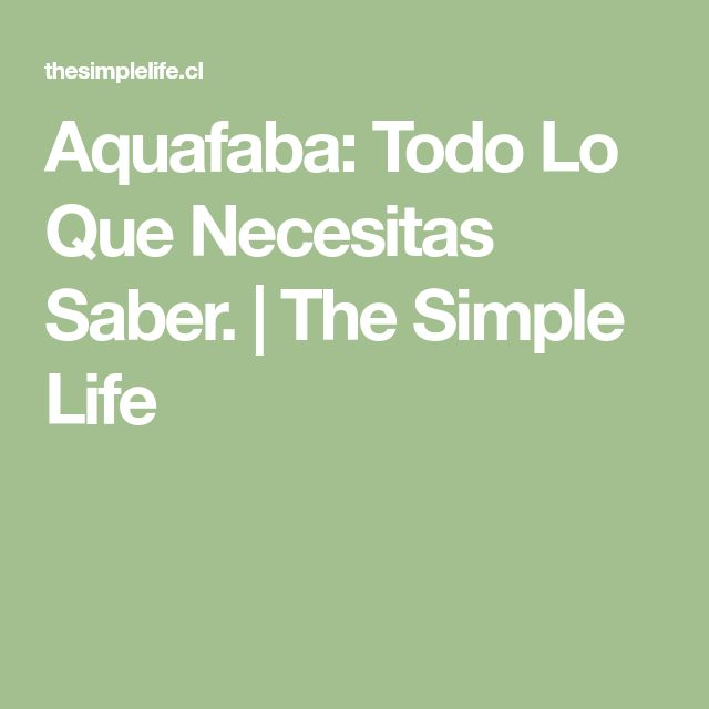 Aquafaba: Todo Lo Que Necesitas Saber. | The Simple Life