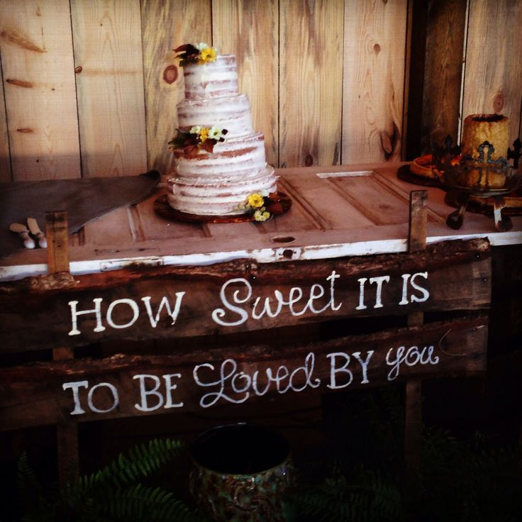 Wedding cake table. How sweet it is to be loved by you!! North Georgia Barn Wedding. Bull Mountain Lodge. Dahlonega. http://www.facebook.com/pages/Bull-Mountain-Lodge/276065175749324 http://dahlonega.org/venues-4/venues-with-lodging