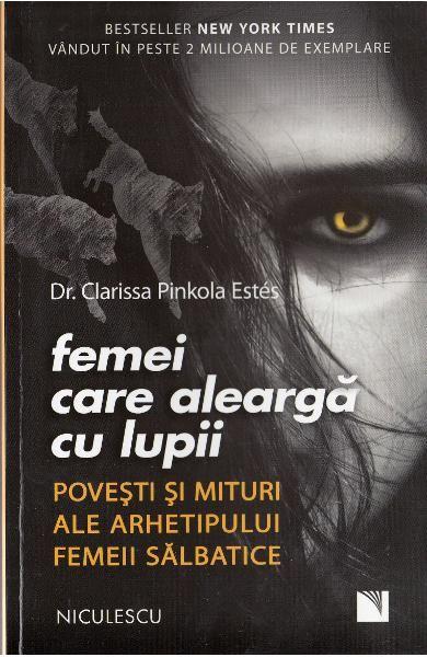 Femei care alearga cu lupii - Clarissa Pinkola Estes