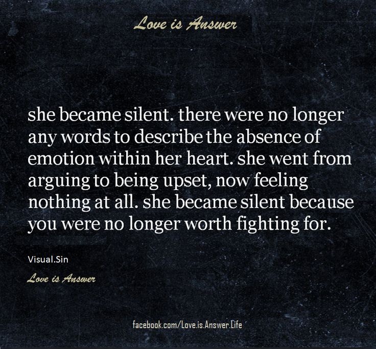 She became silent..you were no longer worth fighting for.