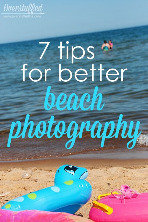 Headed to the beach? Here are some tips for getting the best photos of the sand and the water, whether you're at the lake or the ocean. Capture your beach memories creatively! #overstuffedlife