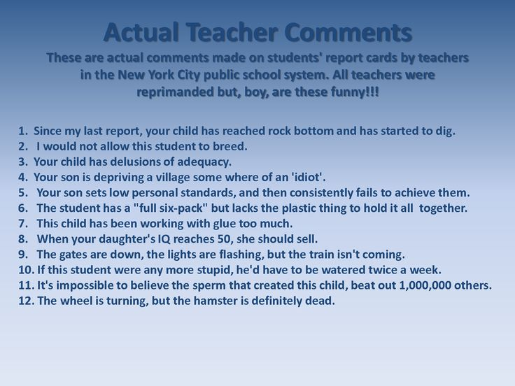 school quotes funny   Actual Teacher Comments - Funny Teacher Quotes Maybe people need to be told they're raising idiots more often. Look at the world...