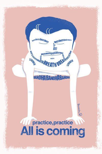 cool graphic!     lifeyogakingston:    Practice, practice. All is coming.  Dristi, breath, strength, bandha = my Life <3