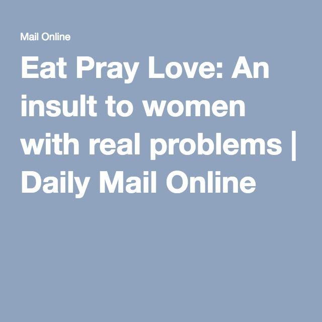 Eat Pray Love: An insult to women with real problems | Daily Mail Online