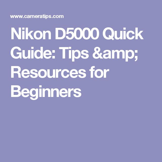 Nikon D5000 Quick Guide: Tips & Resources for Beginners