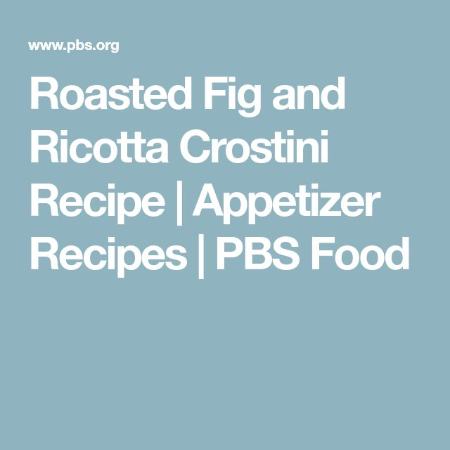 Roasted Fig and Ricotta Crostini Recipe | Appetizer Recipes | PBS Food