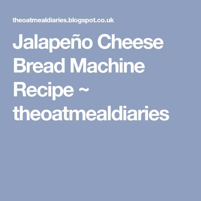 Jalapeño Cheese Bread Machine Recipe ~ theoatmealdiaries