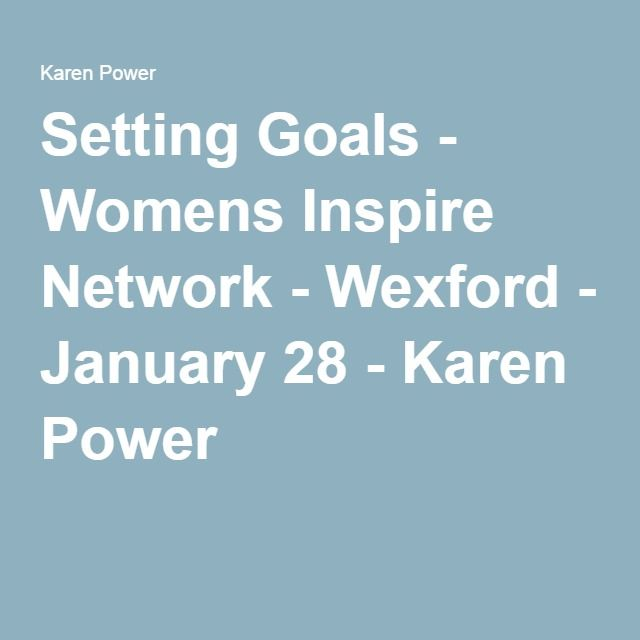 Setting Goals - Womens Inspire Network - Wexford - January 28 - Karen Power
