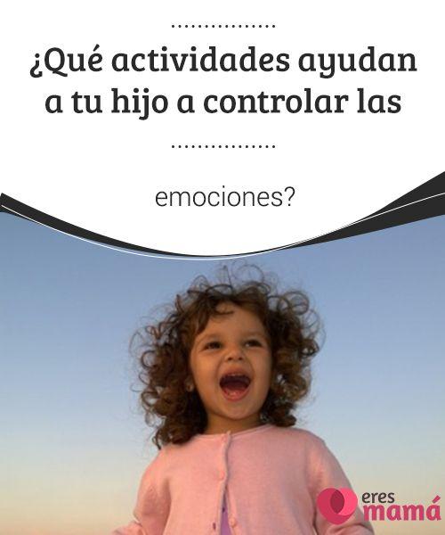 ¿Qué #actividades ayudan a tu hijo a controlar las #emociones?   Reconocer sus #sentimientos y tener momentos de esparcimiento y concentración resultan acividades que ayudan a tu #hijo a #controlar las emociones.