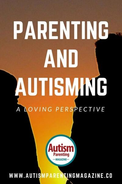 Parenting and Autisming – A Loving Perspective