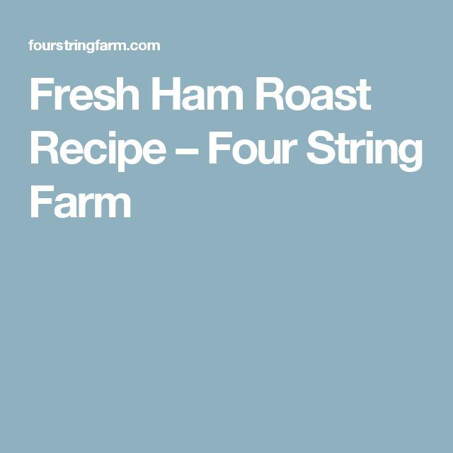 Fresh Ham Roast Recipe – Four String Farm