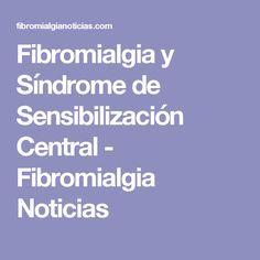 Fibromialgia y Síndrome de Sensibilización Central - Fibromialgia Noticias