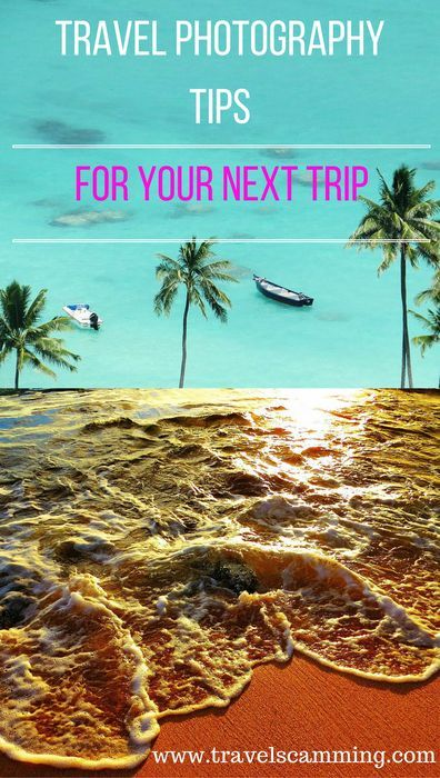 Travel Photography Tips For Your Next Trip