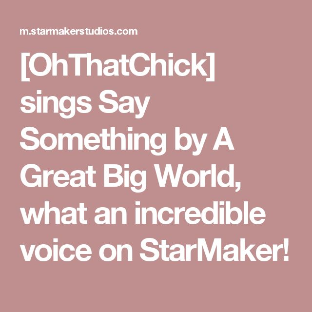 [OhThatChick] sings Say Something by A Great Big World, what an incredible voice on StarMaker!