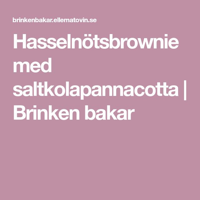 Hasselnötsbrownie med saltkolapannacotta | Brinken bakar