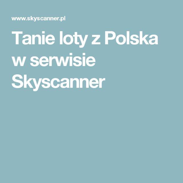 Tanie loty z Polska w serwisie Skyscanner