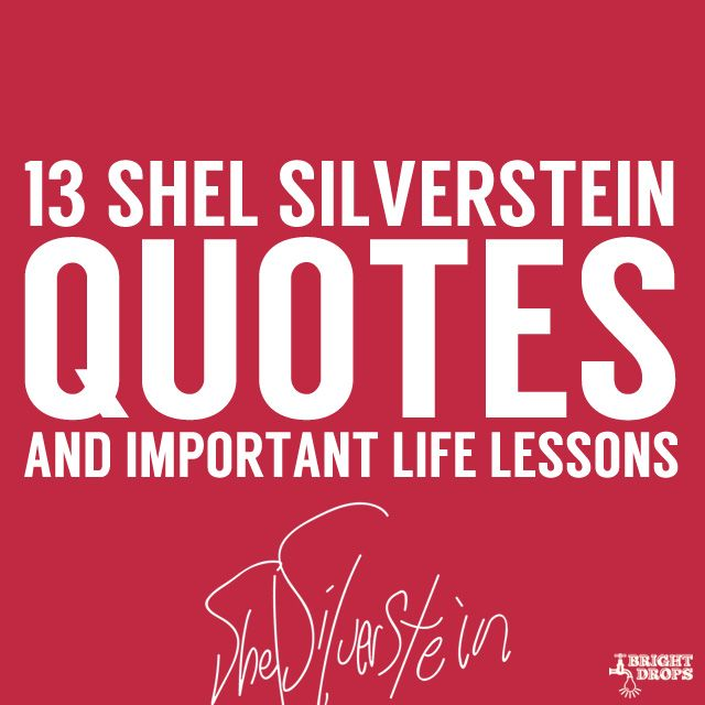 13 Quotes and Important Life Lessons from Shel Silverstein- I love me some Shel!