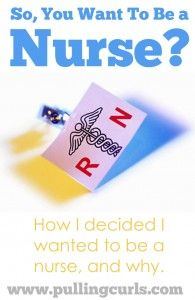 Why did I decide to be a nurse?  There were a lot of good reasons, but mostly it was meant to be.