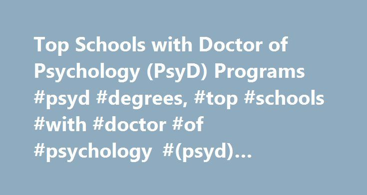 Top Schools with Doctor of Psychology (PsyD) Programs #psyd #degrees, #top #schools #with #doctor #of #psychology #(psyd) #programs http://lease.remmont.com/top-schools-with-doctor-of-psychology-psyd-programs-psyd-degrees-top-schools-with-doctor-of-psychology-psyd-programs/  # Top Schools with Doctor of Psychology (PsyD) Programs School Overviews Top schools for earning a Doctor of Psychology (Psy.D.) or a Doctor of Philosophy (Ph.D.) in Psychology include Rutgers University and Baylor…
