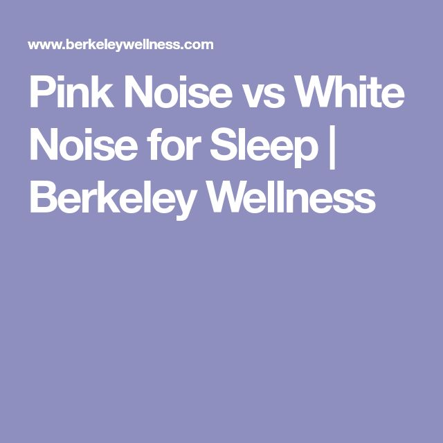 Pink Noise vs White Noise for Sleep | Berkeley Wellness