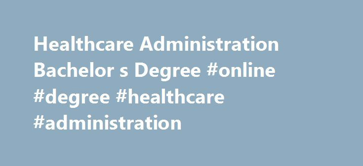 Healthcare Administration Bachelor s Degree #online #degree #healthcare #administration http://wichita.remmont.com/healthcare-administration-bachelor-s-degree-online-degree-healthcare-administration/  # Healthcare Administration Healthcare Administration Overview Want to be a part of a growing industry and provide critical support to people who save lives every day? A career in healthcare administration may be what you ve been looking for. According to U.S. Department of Labor projections…