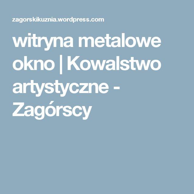 witryna metalowe okno   Kowalstwo artystyczne - Zagórscy