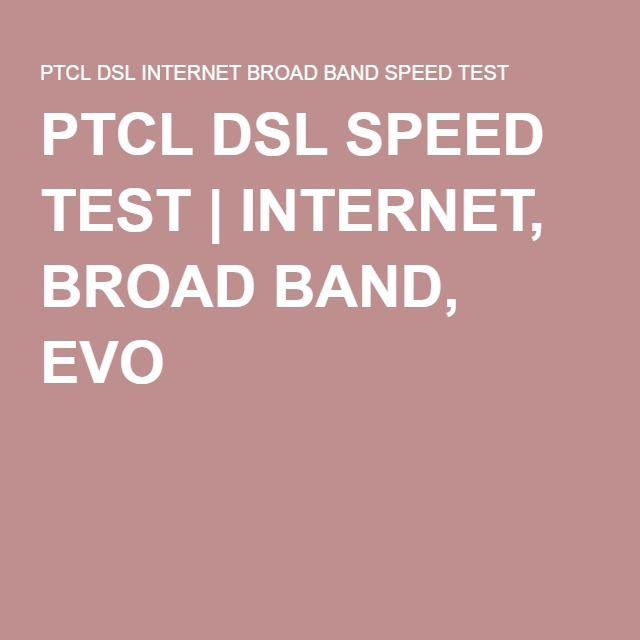 PTCL DSL SPEED TEST   INTERNET, BROAD BAND, EVO