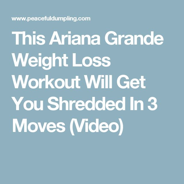 This Ariana Grande Weight Loss Workout Will Get You Shredded In 3 Moves (Video)