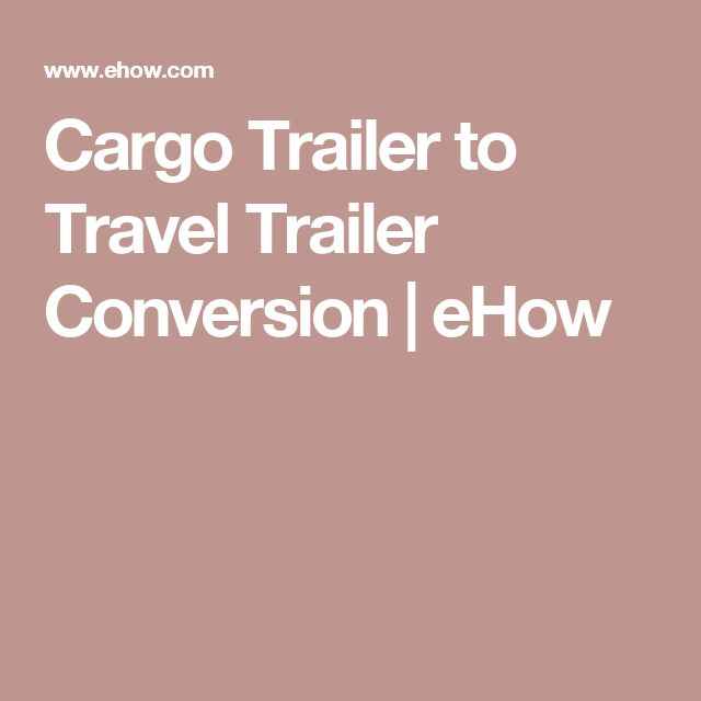 Cargo Trailer to Travel Trailer Conversion   eHow