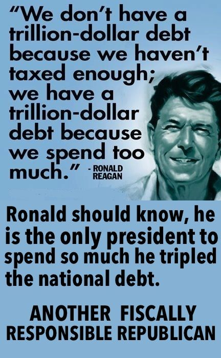 Ronald Reagan, the only president to triple the national debt during his term in office and this is what republicans present as their fiscal hero. They must think Bush was a real economic wiz as well.