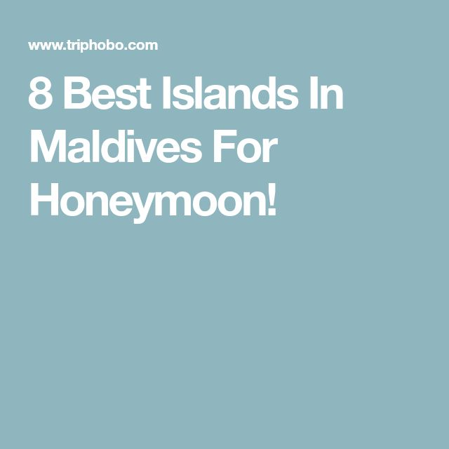 8 Best Islands In Maldives For Honeymoon!