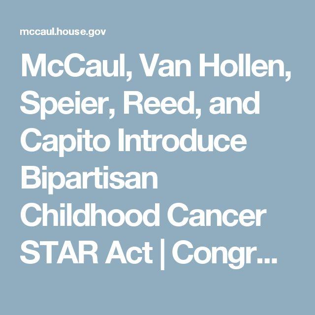 McCaul, Van Hollen, Speier, Reed, and Capito Introduce Bipartisan Childhood Cancer STAR Act | Congressman Michael McCaul