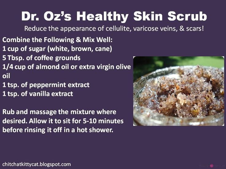 Dr. Oz's Healthy Skin Scrub 1C Sugar (white, brown or cane) 5 Tbsp Coffee Grounds 1/4C Almond Oil or EVOO 1 Tsp. Peppermint Extract 1 Tsp. Vanilla Extract