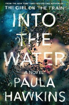 Looking for books to read if you like Gone Girl or Girl on the Train? Check out Paula Hawkins's upcoming psychological thriller, Into the Water.