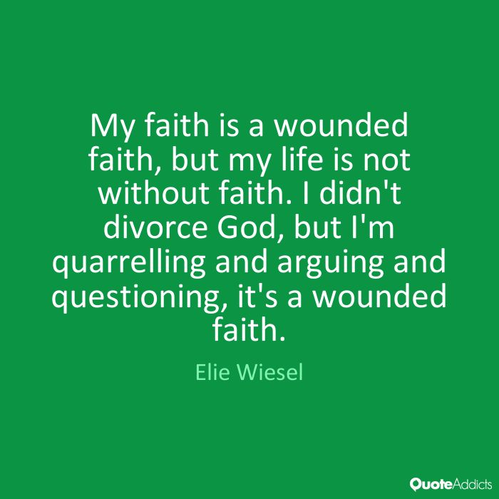 My faith is a wounded faith, but my life by Elie Wiesel | Quote ...