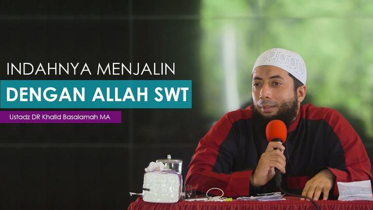 Indahnya Menjalin Hubungan Dengan Allah SWT Ustadz DR Khalid Basalamah MA