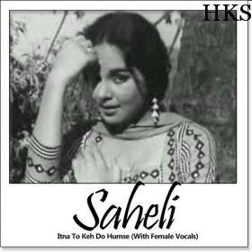 http://hindikaraokesongs.com/itna-to-keh-do-humse-with-female-vocals-saheli.html Name of Song - Itna To Keh Do Humse (With Female Vocals) Album/Movie Name - Saheli Name Of Singer(s) - Hemant Kumar, Lata Mangeshkar