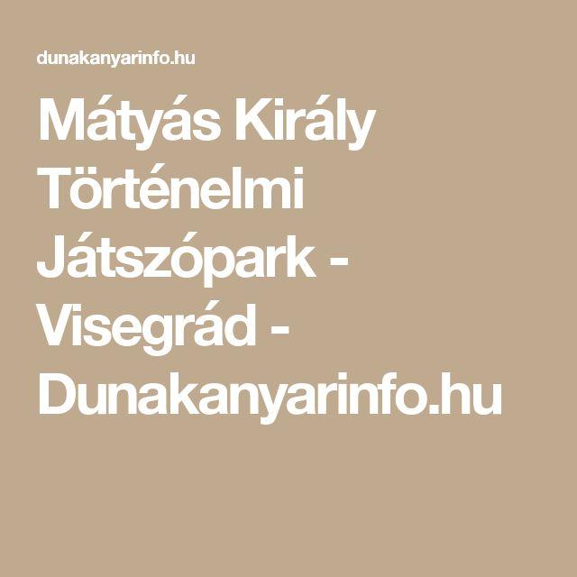 Mátyás Király Történelmi Játszópark - Visegrád - Dunakanyarinfo.hu
