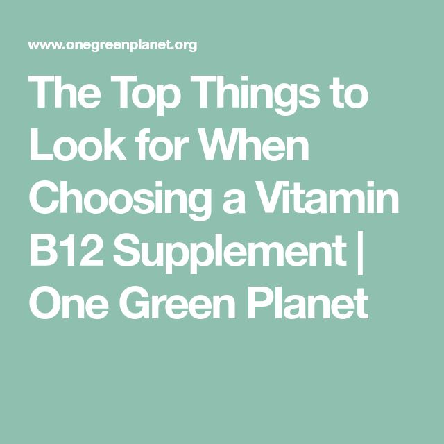 The Top Things to Look for When Choosing a Vitamin B12 Supplement   One Green Planet